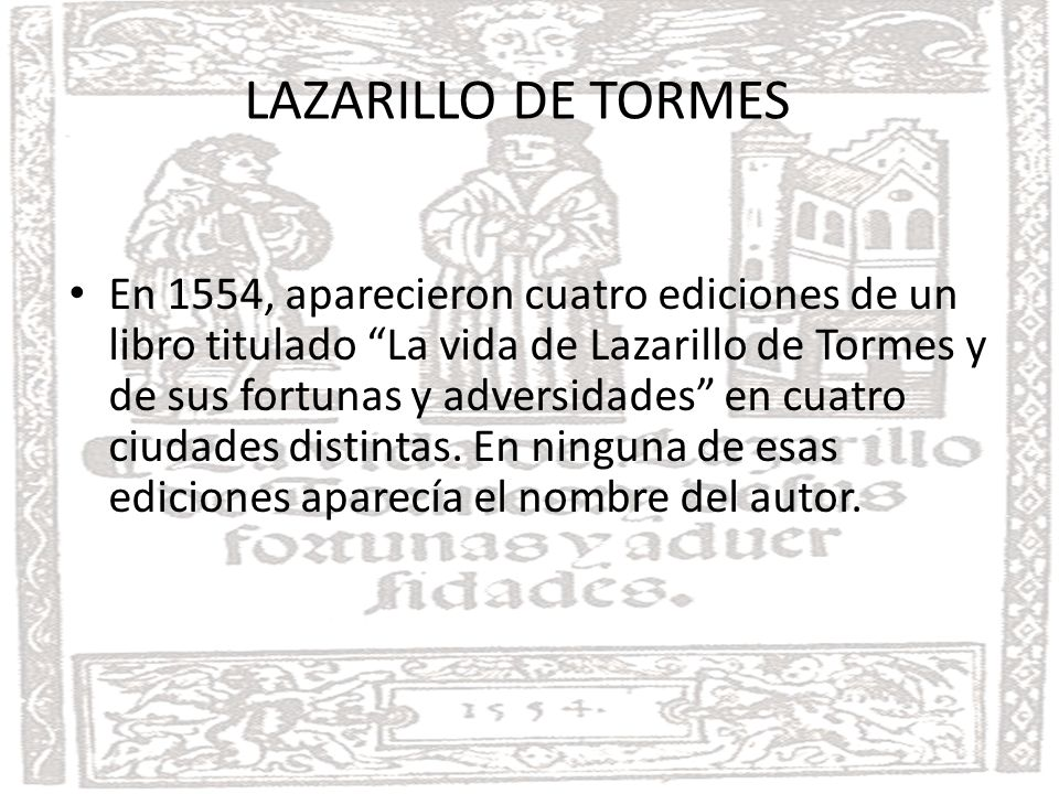 INTRODUCCIÓN En 1554, aparecieron cuatro ediciones de un libro titulado La vida de Lazarillo de Tormes y de sus fortunas y adversidades en cuatro ciud