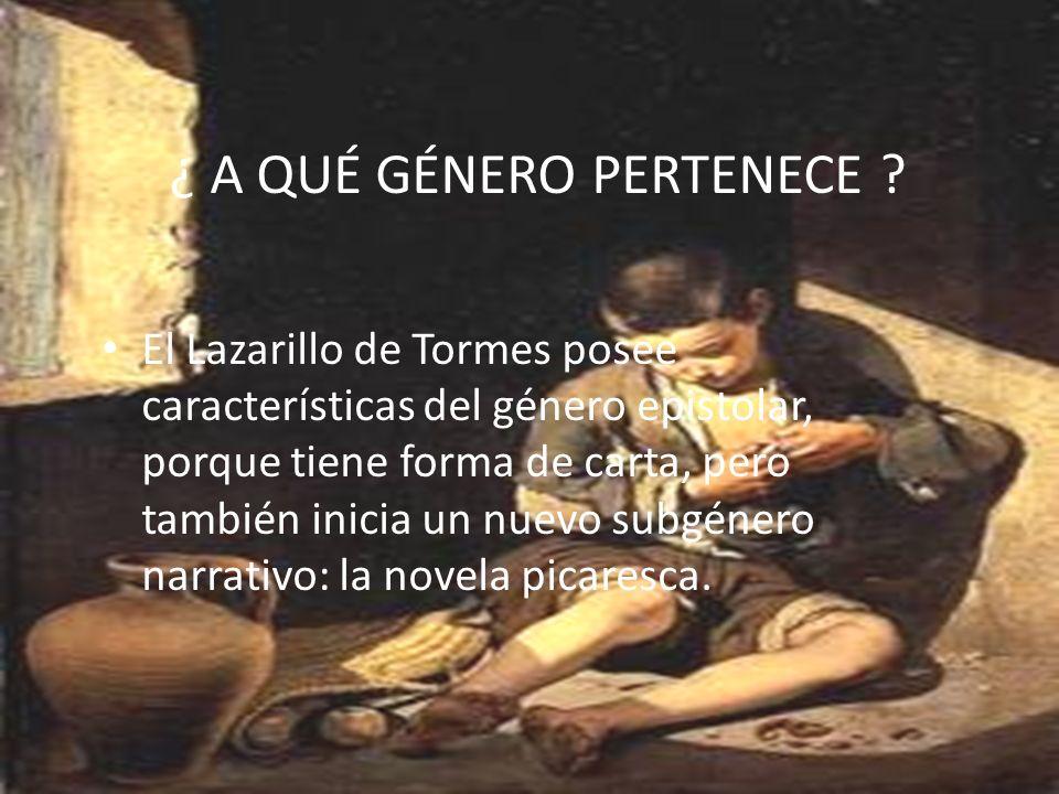 El Lazarillo de Tormes posee características del género epistolar, porque tiene forma de carta, pero también inicia un nuevo subgénero narrativo: la n