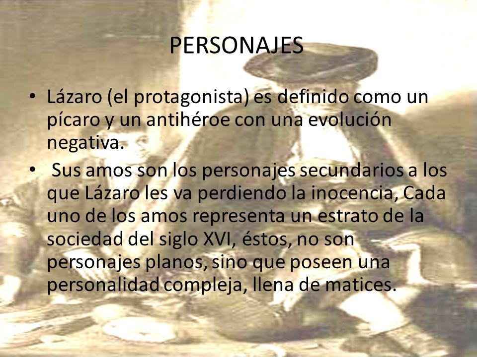 PERSONAJES Lázaro (el protagonista) es definido como un pícaro y un antihéroe con una evolución negativa. Sus amos son los personajes secundarios a lo