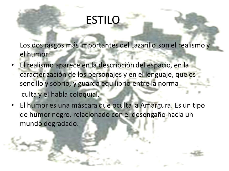 ESTILO Los dos rasgos más importantes del Lazarillo son el realismo y el humor: El realismo aparece en la descripción del espacio, en la caracterizaci