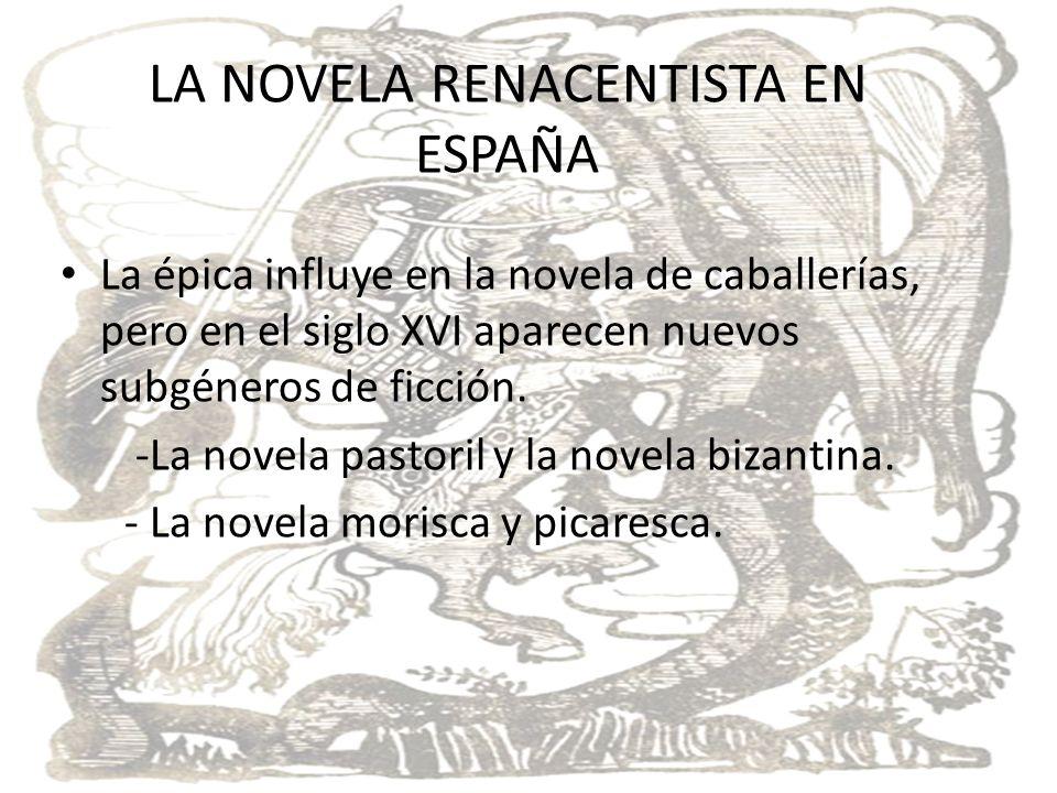 LA NOVELA RENACENISTA EN ESPAÑA La épica influye en la novela de caballerías, pero en el siglo XVI aparecen nuevos subgéneros de ficción. -La novela p