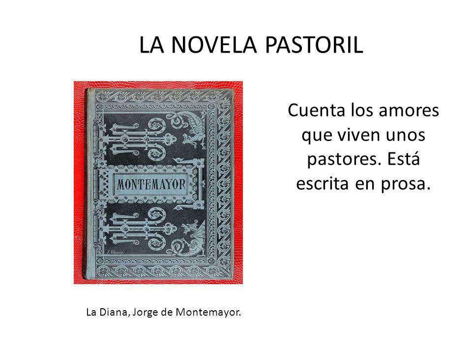 Cuenta los amores que viven unos pastores. Está escrita en prosa. La Diana, Jorge de Montemayor. LA NOVELA PASTORIL