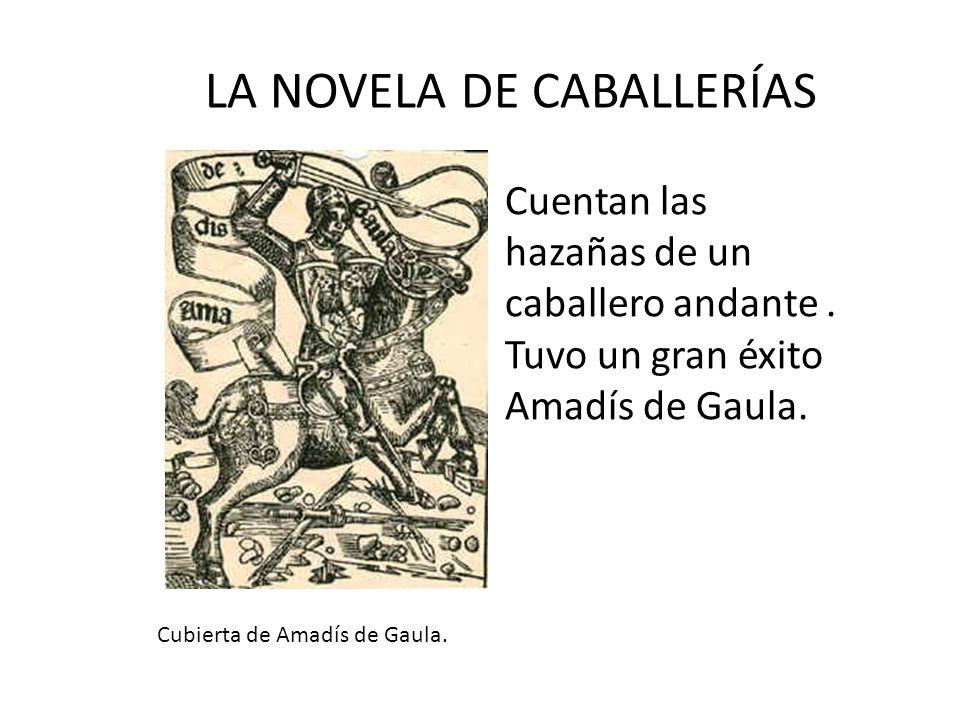 LA NOVELA DE CABALLERÍAS Cuentan las hazañas de un caballero andante. Tuvo un gran éxito Amadís de Gaula. Cubierta de Amadís de Gaula.