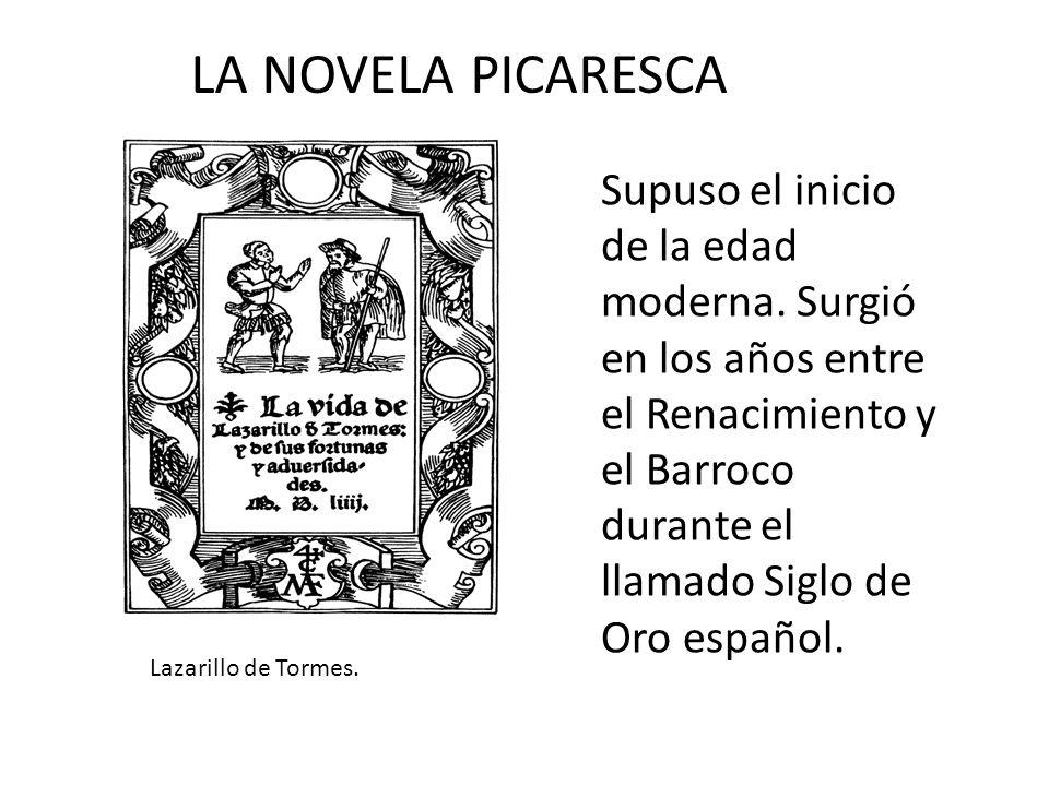 LA NOVELA PICARESCA Supuso el inicio de la edad moderna. Surgió en los años entre el Renacimiento y el Barroco durante el llamado Siglo de Oro español