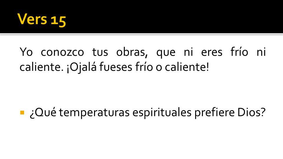 Yo conozco tus obras, que ni eres frío ni caliente. ¡Ojalá fueses frío o caliente! ¿Qué temperaturas espirituales prefiere Dios?