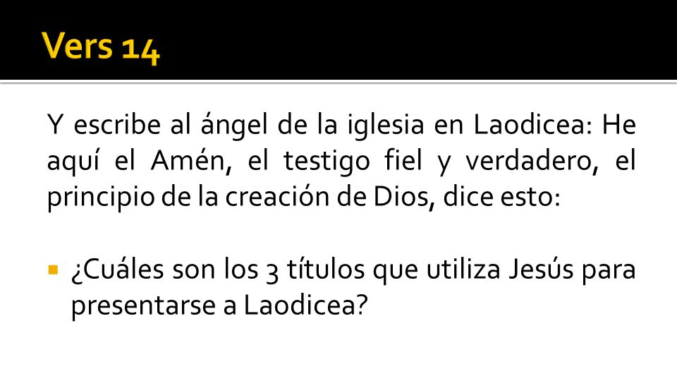 Y escribe al ángel de la iglesia en Laodicea: He aquí el Amén, el testigo fiel y verdadero, el principio de la creación de Dios, dice esto: ¿Cuáles so