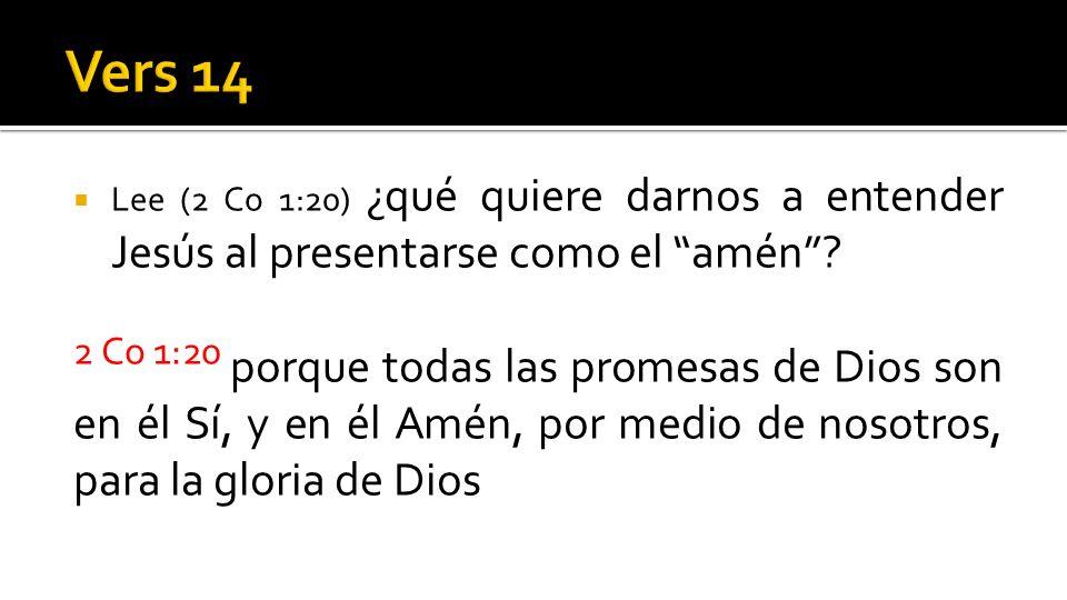Lee (2 Co 1:20) ¿qué quiere darnos a entender Jesús al presentarse como el amén? 2 Co 1:20 porque todas las promesas de Dios son en él Sí, y en él Amé