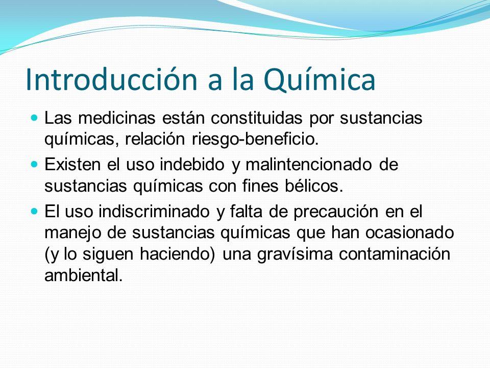 Introduccion a la Quimica Es importante entender los fundamentos de la Química, para el manejo apropiado de las sustancias químicas, especialmente en estos tiempos de cambios tan acelerados.