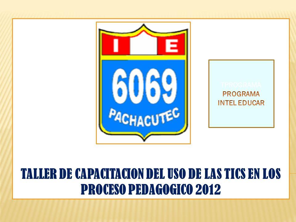 TALLER DE CAPACITACION DEL USO DE LAS TICS EN LOS PROCESO PEDAGOGICO 2012