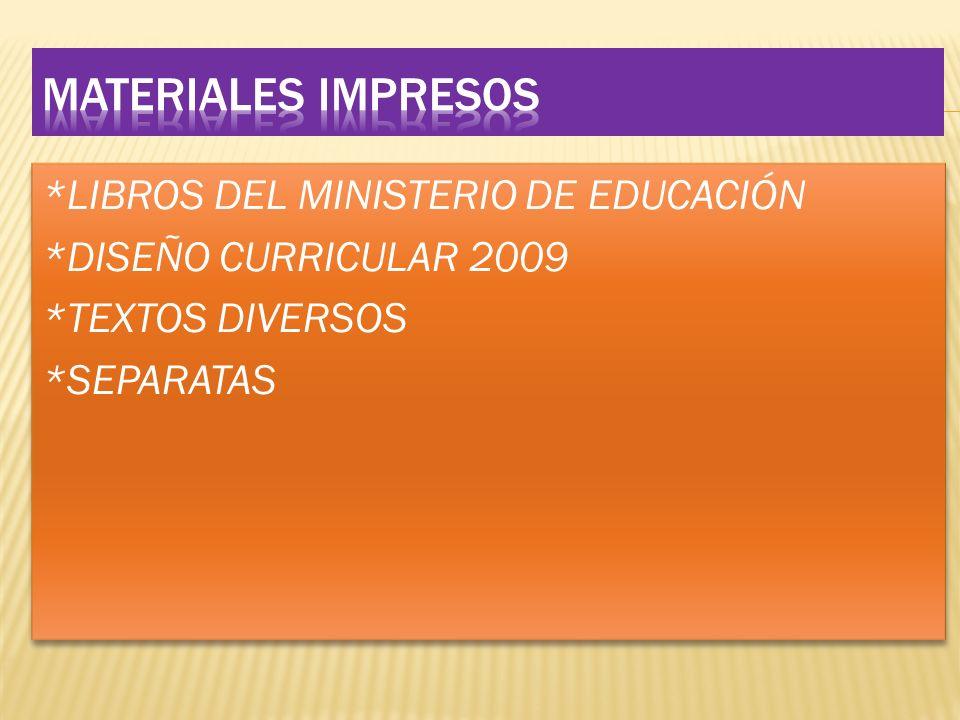 *LIBROS DEL MINISTERIO DE EDUCACIÓN *DISEÑO CURRICULAR 2009 *TEXTOS DIVERSOS *SEPARATAS *LIBROS DEL MINISTERIO DE EDUCACIÓN *DISEÑO CURRICULAR 2009 *T