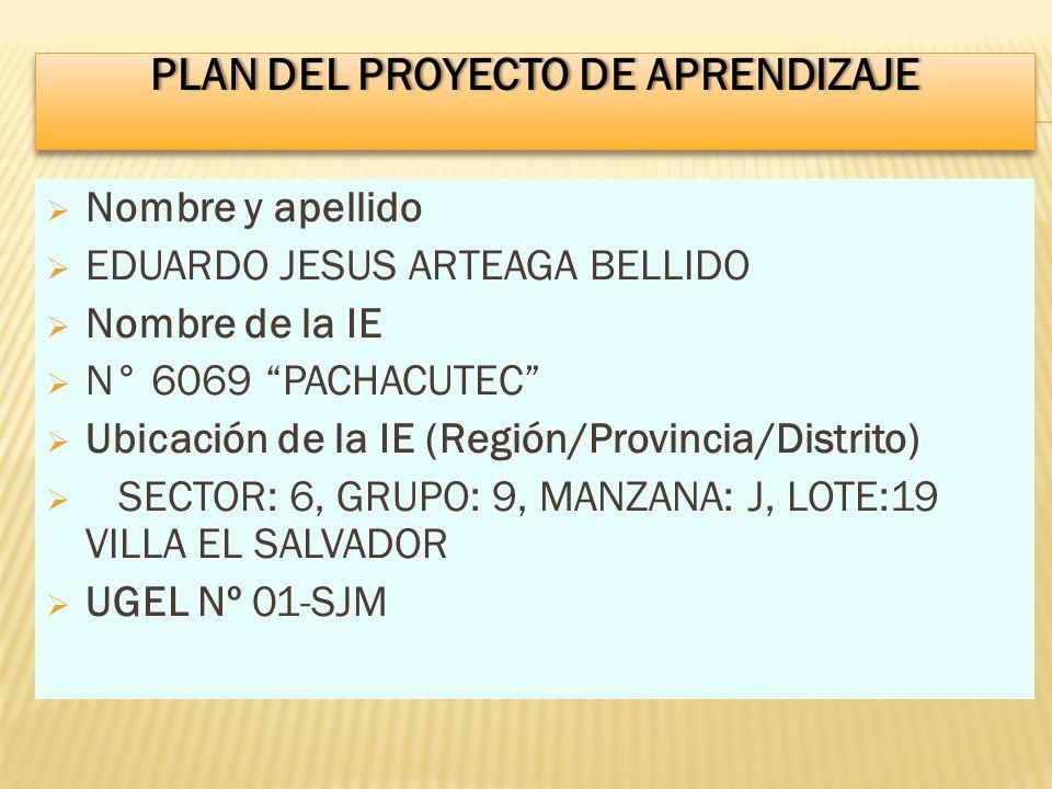 Nombre y apellido EDUARDO JESUS ARTEAGA BELLIDO Nombre de la IE N° 6069 PACHACUTEC Ubicación de la IE (Región/Provincia/Distrito) SECTOR: 6, GRUPO: 9,