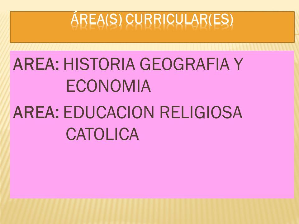 AREA: HISTORIA GEOGRAFIA Y ECONOMIA AREA: EDUCACION RELIGIOSA CATOLICA