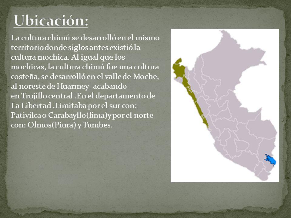 La cultura chimú se desarrolló en el mismo territorio donde siglos antes existió la cultura mochica. Al igual que los mochicas, la cultura chimú fue u