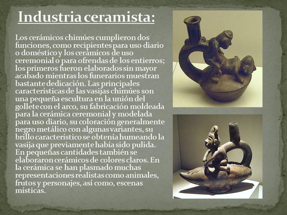 Los cerámicos chimúes cumplieron dos funciones, como recipientes para uso diario o doméstico y los cerámicos de uso ceremonial o para ofrendas de los