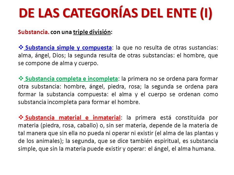 DE LAS CATEGORÍAS DEL ENTE (I) Substancia. con una triple división: Substancia simple y compuesta: la que no resulta de otras sustancias: alma, ángel,
