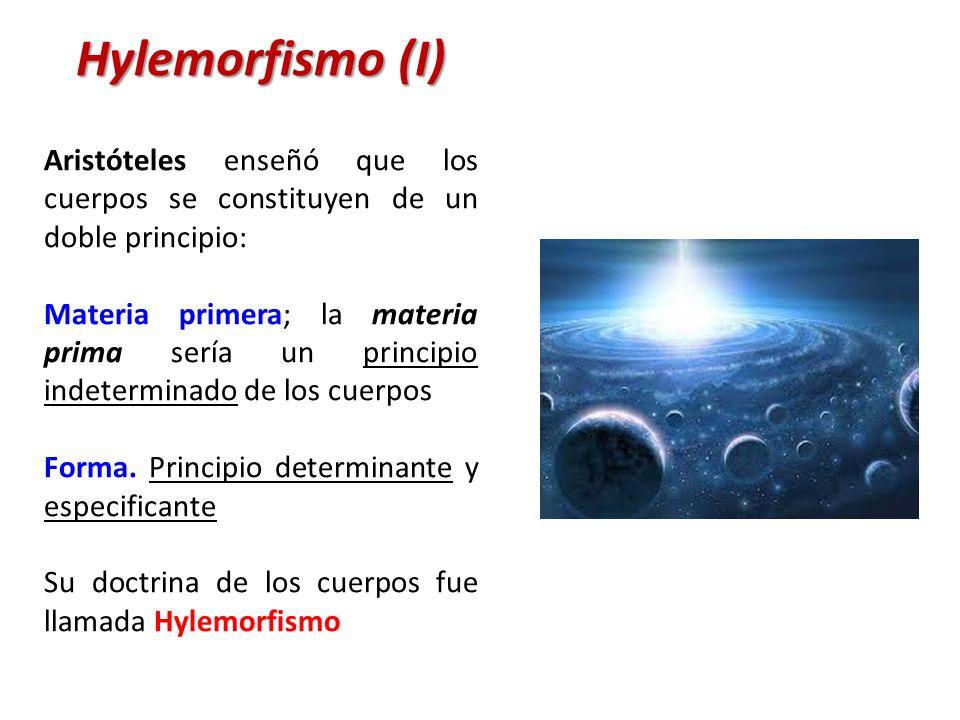Hylemorfismo (II) En cuanto a los vivientes Aristóteles le aplicó la teoría del hylemorfismo, en cuanto que dice que en los mismos se da, además de la materia, algún principio vital que en los vivientes es la forma de la materia