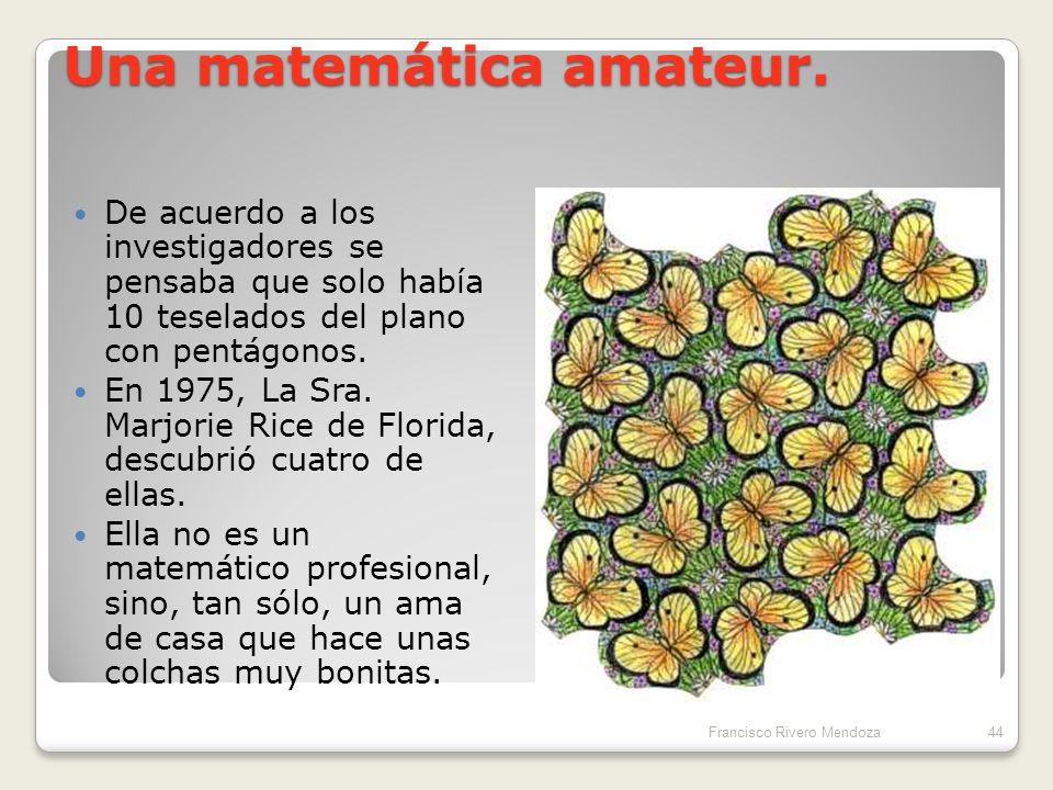 Los teselados pentagonales Se han descubierto 14 tipos de teselados pentagonales con pentágonos irregulares Francisco Rivero Mendoza43