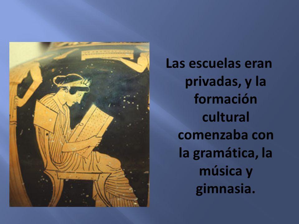 Las escuelas eran privadas, y la formación cultural comenzaba con la gramática, la música y gimnasia.