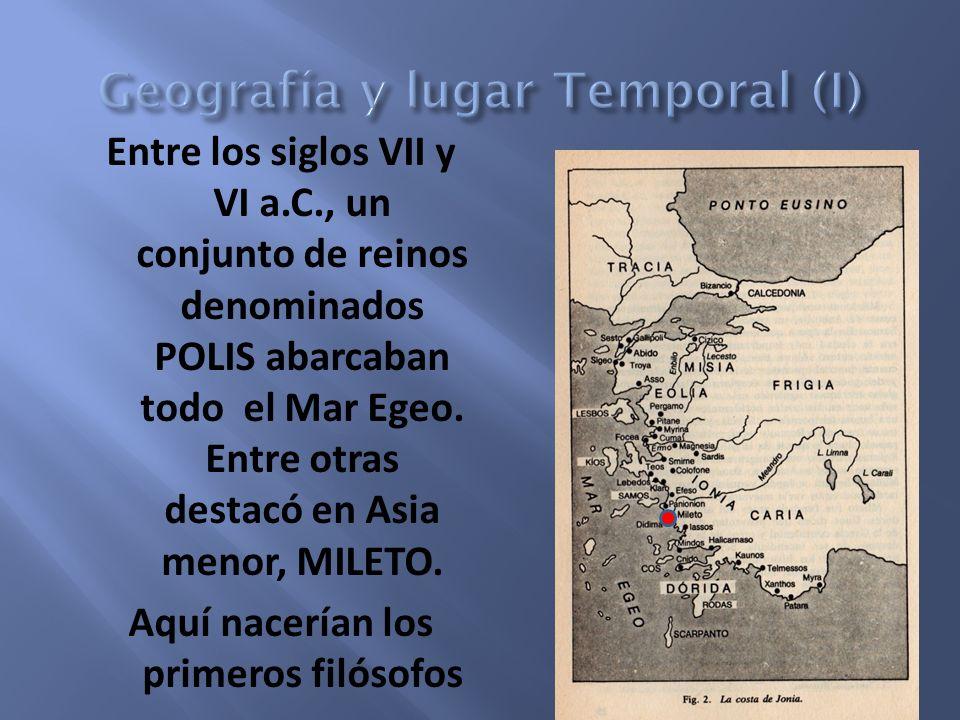 Entre los siglos VII y VI a.C., un conjunto de reinos denominados POLIS abarcaban todo el Mar Egeo. Entre otras destacó en Asia menor, MILETO. Aquí na