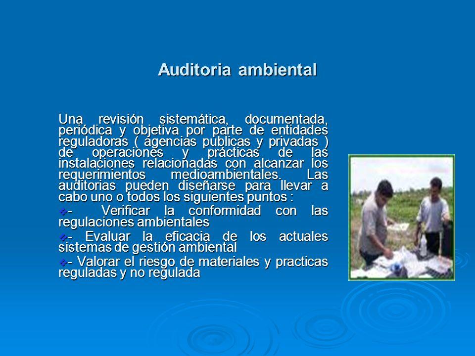 Auditoria ambiental Una revisión sistemática, documentada, periódica y objetiva por parte de entidades reguladoras ( agencias publicas y privadas ) de