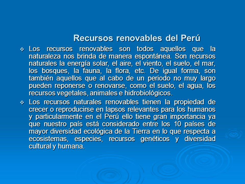 Recursos renovables del Perú Los recursos renovables son todos aquellos que la naturaleza nos brinda de manera espontánea. Son recursos naturales la e