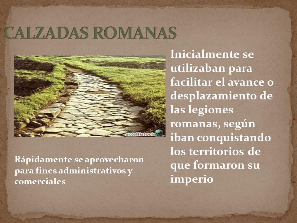 Inicialmente se utilizaban para facilitar el avance o desplazamiento de las legiones romanas, según iban conquistando los territorios de que formaron