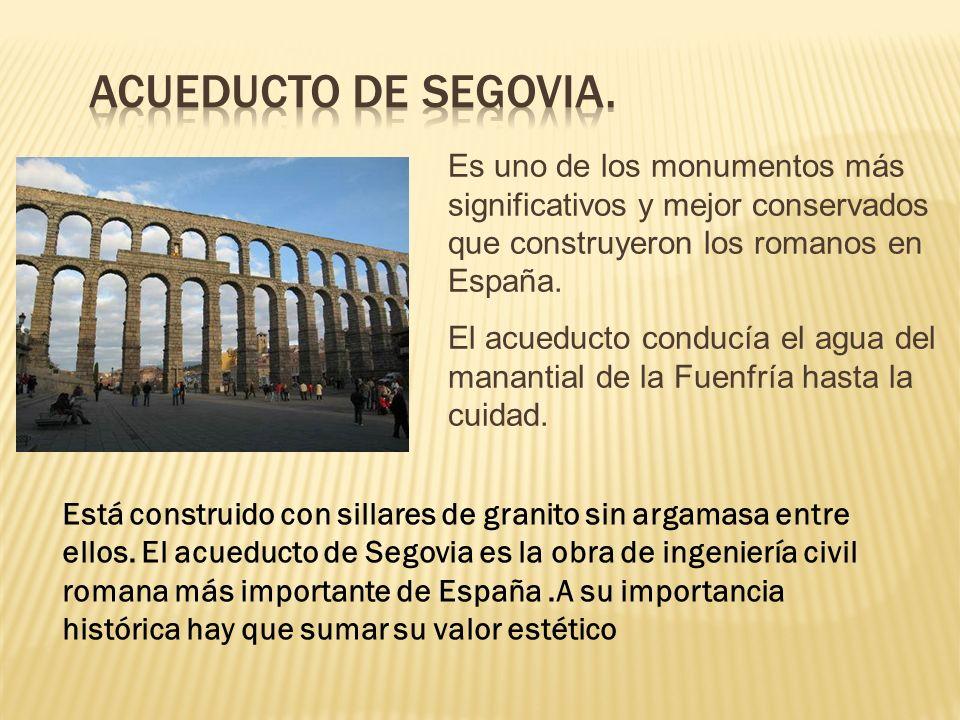 Es uno de los monumentos más significativos y mejor conservados que construyeron los romanos en España. El acueducto conducía el agua del manantial de