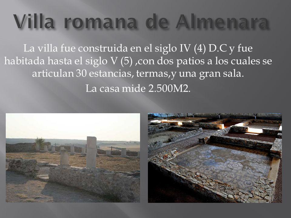 Villa romana de Almenara La villa fue construida en el siglo IV (4) D.C y fue habitada hasta el siglo V (5),con dos patios a los cuales se articulan 3