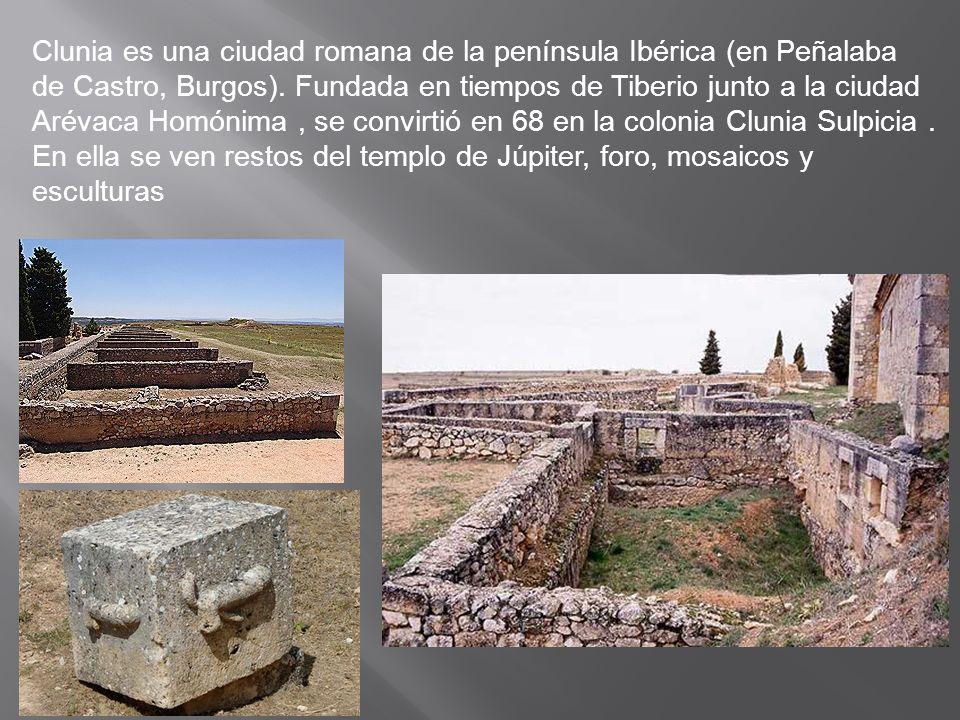 Clunia es una ciudad romana de la península Ibérica (en Peñalaba de Castro, Burgos). Fundada en tiempos de Tiberio junto a la ciudad Arévaca Homónima,
