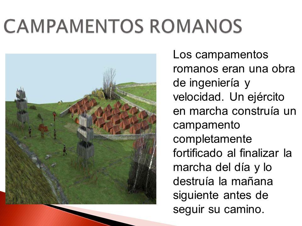 CAMPAMENTOS ROMANOS Los campamentos romanos eran una obra de ingeniería y velocidad. Un ejército en marcha construía un campamento completamente forti