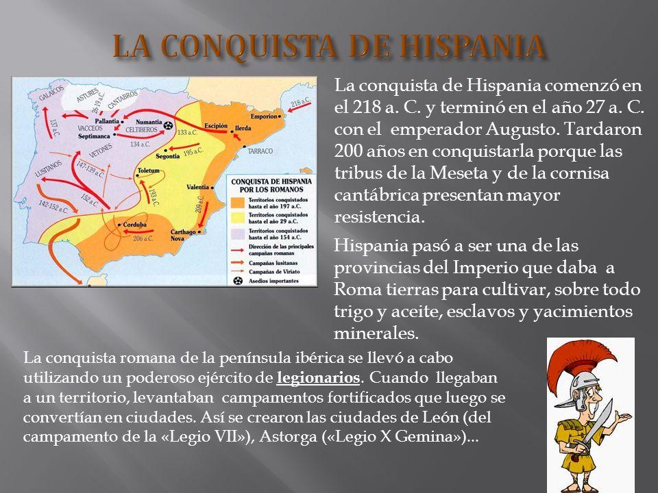 La conquista de Hispania comenzó en el 218 a. C. y terminó en el año 27 a. C. con el emperador Augusto. Tardaron 200 años en conquistarla porque las t