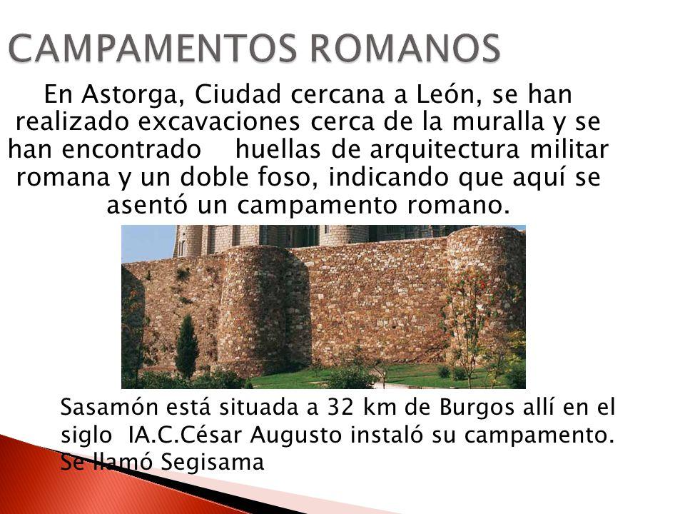 CAMPAMENTOS ROMANOS En Astorga, Ciudad cercana a León, se han realizado excavaciones cerca de la muralla y se han encontrado huellas de arquitectura m