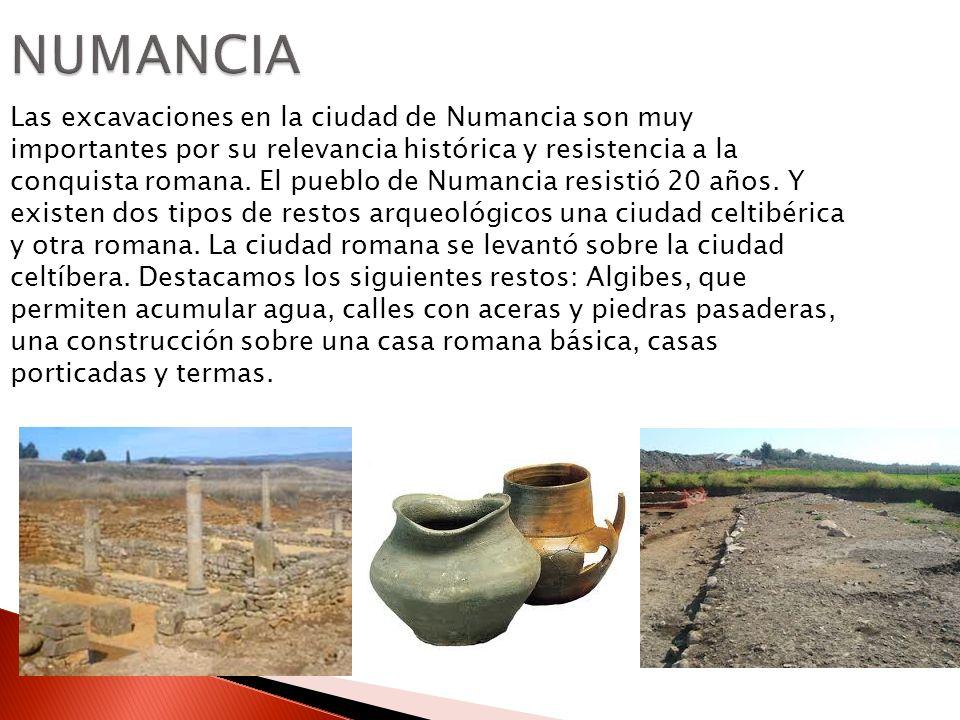 NUMANCIA Las excavaciones en la ciudad de Numancia son muy importantes por su relevancia histórica y resistencia a la conquista romana. El pueblo de N