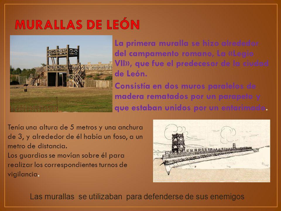 La primera muralla se hizo alrededor del campamento romano, La «Legio VII», que fue el predecesor de la ciudad de León. Consistía en dos muros paralel