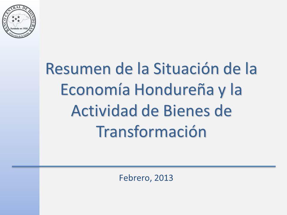 Resumen de la Situación de la Economía Hondureña y la Actividad de Bienes de Transformación Febrero, 2013
