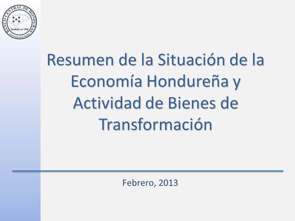 Resumen de la Situación de la Economía Hondureña y Actividad de Bienes de Transformación Febrero, 2013