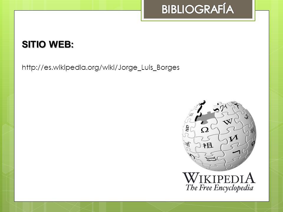 SITIO WEB: http://es.wikipedia.org/wiki/Jorge_Luis_Borges