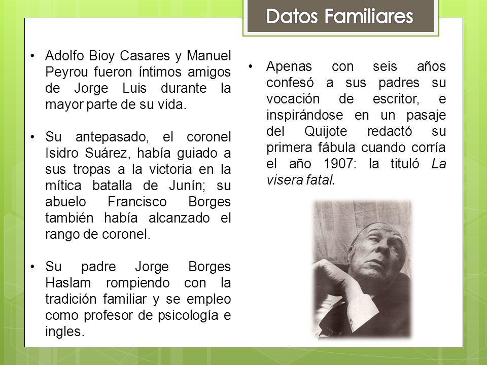 Adolfo Bioy Casares y Manuel Peyrou fueron íntimos amigos de Jorge Luis durante la mayor parte de su vida. Su antepasado, el coronel Isidro Suárez, ha