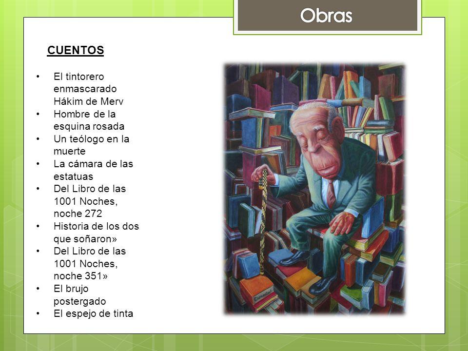 POESÍA Fervor de Buenos Aires (1923) Luna de enfrente (1925) Cuaderno San Martín (1929) El hacedor (1960) El otro, el mismo (1964) Para las seis cuerdas (1965) Elogio de la sombra (1969) El oro de los tigres (1972) La Rosa Profunda (1975) La moneda de hierro (1976) Historia de la Noche (1977) Adrogué, con ilustraciones de Norah Borges (1977) La Cifra (1981) Los Conjurados (1985)