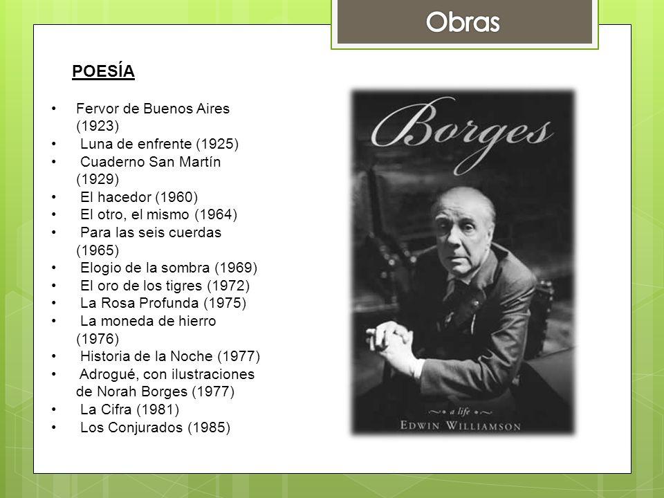 POESÍA Fervor de Buenos Aires (1923) Luna de enfrente (1925) Cuaderno San Martín (1929) El hacedor (1960) El otro, el mismo (1964) Para las seis cuerd