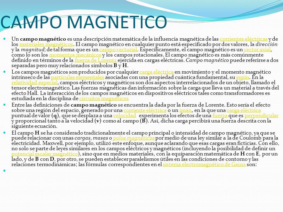 CAMPO MAGNETICO Un campo magnético es una descripción matemática de la influencia magnética de las corrientes eléctricas y de los materiales magnético