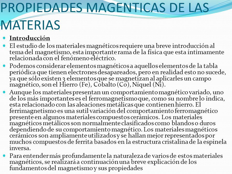 PROPIEDADES MAGENTICAS DE LAS MATERIAS Introducción El estudio de los materiales magnéticos requiere una breve introducción al tema del magnetismo, es