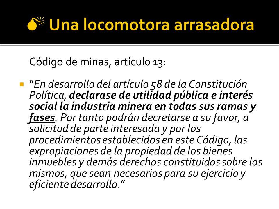 Código de minas, artículo 13: En desarrollo del artículo 58 de la Constitución Política, declarase de utilidad pública e interés social la industria minera en todas sus ramas y fases.
