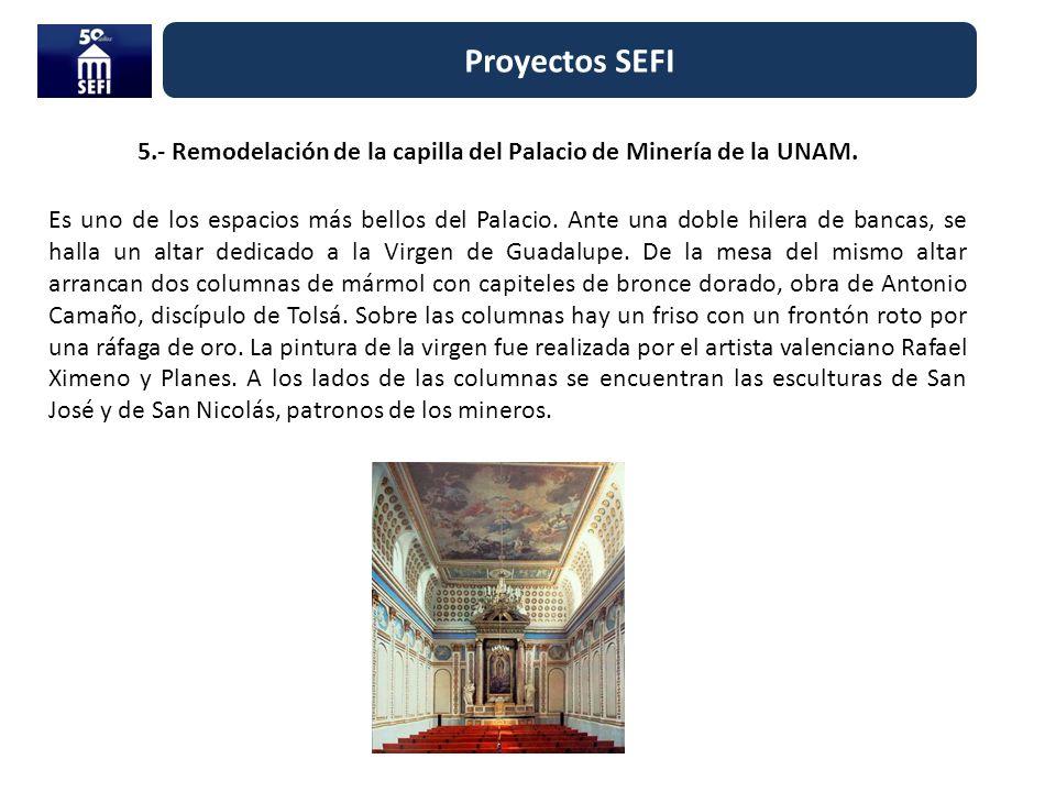 5.- Remodelación de la capilla del Palacio de Minería de la UNAM. Proyectos SEFI Es uno de los espacios más bellos del Palacio. Ante una doble hilera