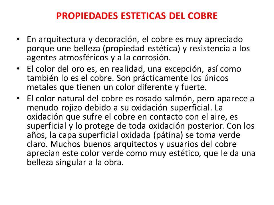 PROPIEDADES ESTETICAS DEL COBRE En arquitectura y decoración, el cobre es muy apreciado porque une belleza (propiedad estética) y resistencia a los ag