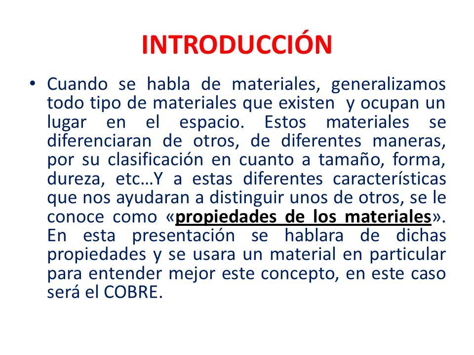 INTRODUCCIÓN Cuando se habla de materiales, generalizamos todo tipo de materiales que existen y ocupan un lugar en el espacio. Estos materiales se dif