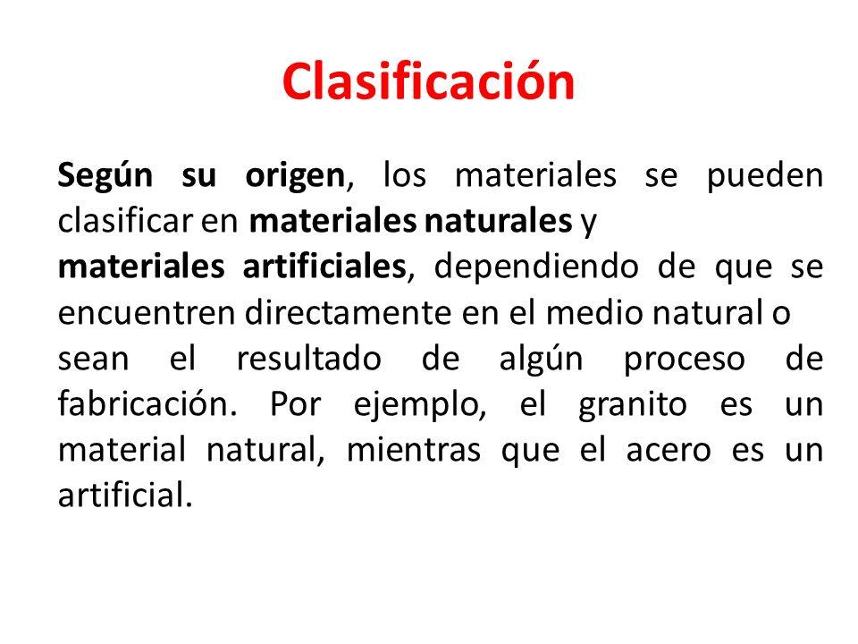 Clasificación Según su origen, los materiales se pueden clasificar en materiales naturales y materiales artificiales, dependiendo de que se encuentren