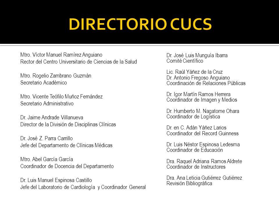 Mtro. Víctor Manuel Ramírez Anguiano Rector del Centro Universitario de Ciencias de la Salud Mtro. Rogelio Zambrano Guzmán Secretario Académico Mtro.