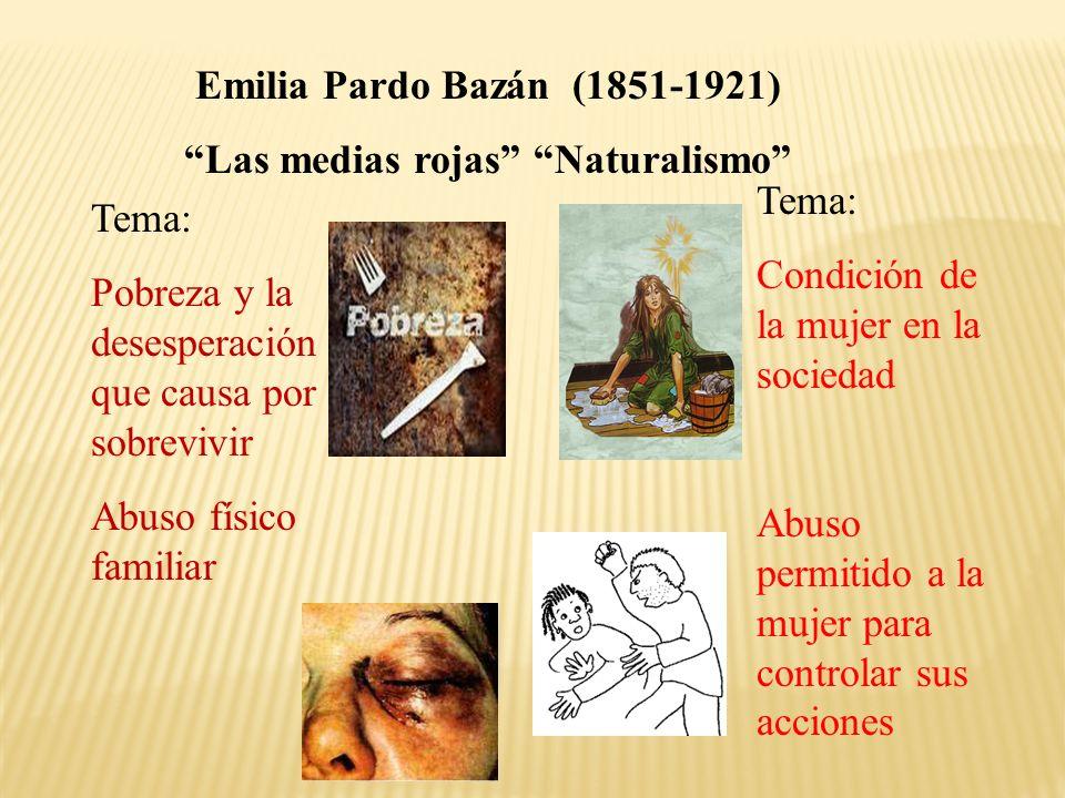 Emilia Pardo Bazán (1851-1921) Las medias rojas Naturalismo Tema: Pobreza y la desesperación que causa por sobrevivir Abuso físico familiar Tema: Cond