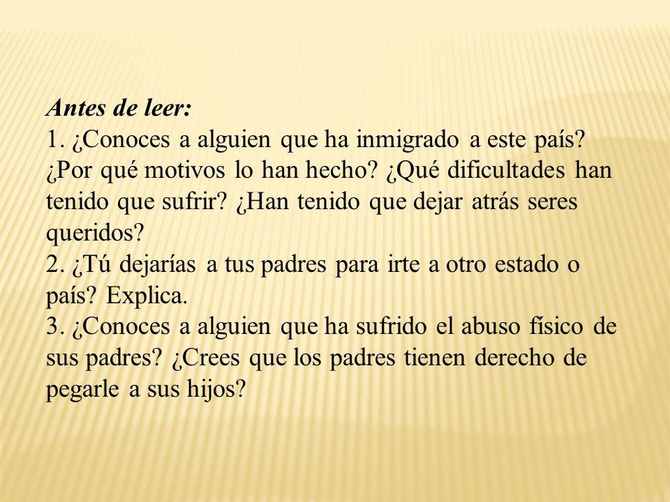 Antes de leer: 1. ¿Conoces a alguien que ha inmigrado a este país? ¿Por qué motivos lo han hecho? ¿Qué dificultades han tenido que sufrir? ¿Han tenido